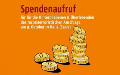 Spendenaufruf für die Hinterbliebenen und Überlebenden des rechtsterroristischen Anschlags am 9. Oktober in Halle (Saale)/ Unsere Solidarität mit den Hinterbliebenen und Überlebenden von mörderischen Antisemitismus, Rassismus und Rechtsterrorismus ist unteilbar!