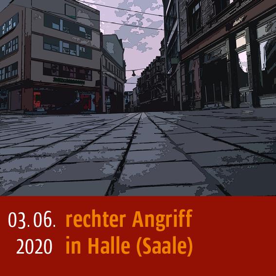 Rechter Angriff in Halle (Saale) am 3.06.2020
