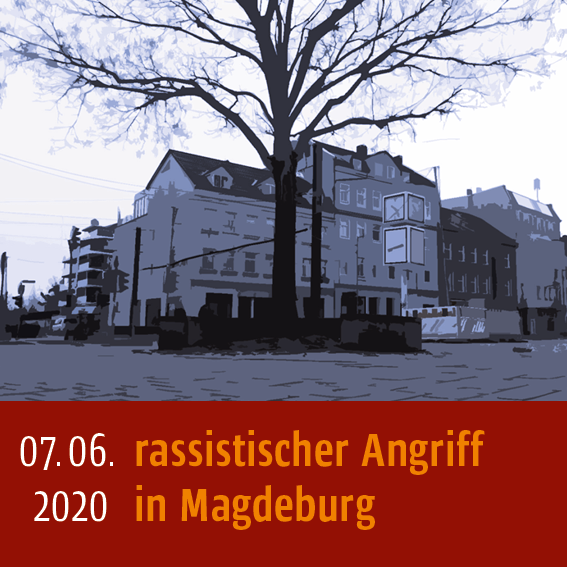 Rassistsicher Angriff am 07.06.2020 in Magdeburg
